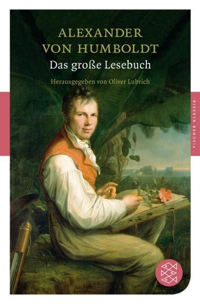 Humboldt, Alexander von; das große Lesebuch, Hg.: Oliver Lubrich