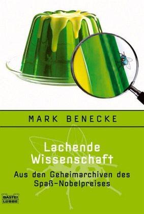 Mark, Benecke, Lachende Wissenschaft - Aus den Gehimarchiven des Spaß-Nobelpreises