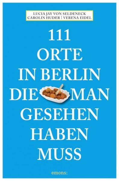 111 Orte in Berlin, die man gesehen haben muss, Band 1
