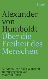 Humboldt, Alexander von; Die Freiheit des Menschen
