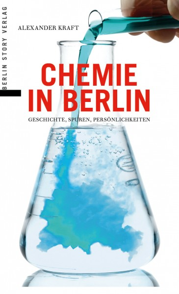 Kraft, Alexander; Chemie in Berlin: Geschichten, Spuren, Persönlichkeiten