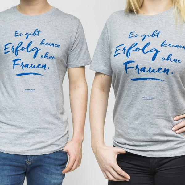 """Unisex-T-Shirt """"Es gibt keinen Erfolg ohne Frauen"""""""