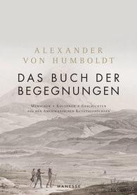 Alexander von Humboldt. Das Buch der Begegnungen