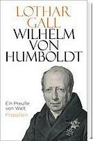 Gall, Lothar, Wilhelm von Humboldt. Ein Preuße von Welt