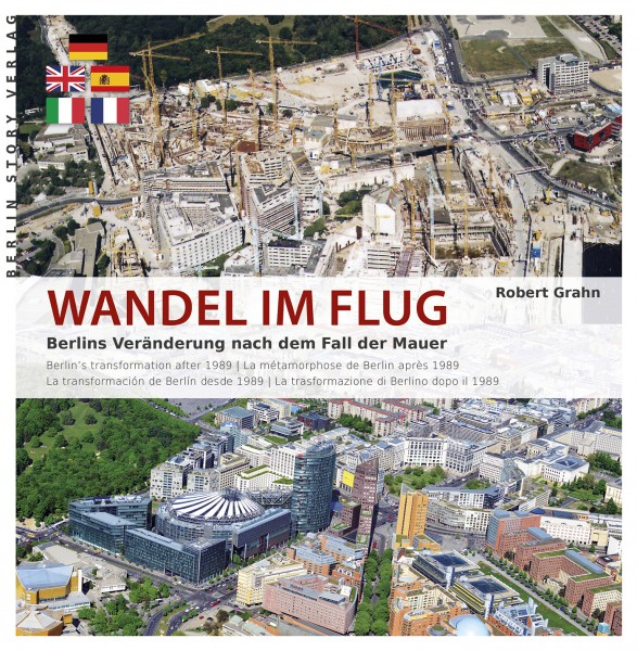 Grahn, Robert; Wandel im Flug. Berlins Veränderung nach dem Fall der Mauer