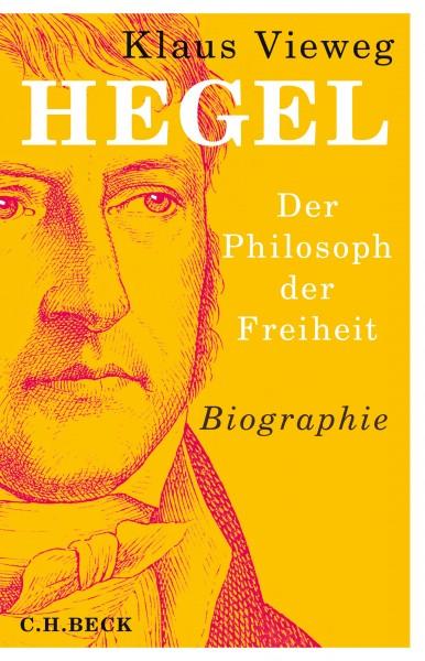 Vieweg, Klaus; Hegel. Der Philosoph der Freiheit