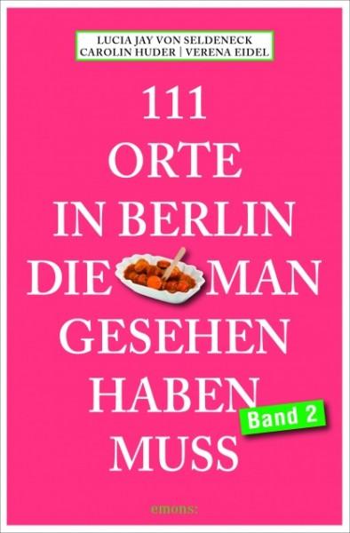 111 Orte in Berlin, die man gesehen haben muss, Band 2