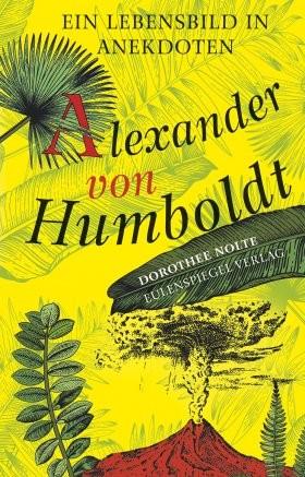 Nolte, Dorothee; Alexander von Humboldt. Ein Lebensbild in Anekdoten