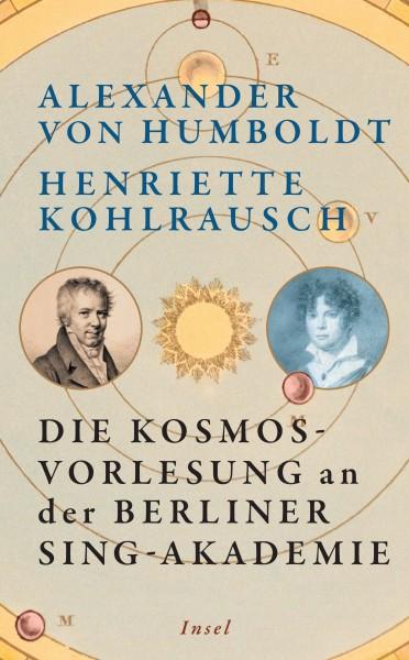 Alexander von Humboldt, Henriette Kohlrausch Die Kosmos-Vorlesung an der Berliner Sing-Akademie