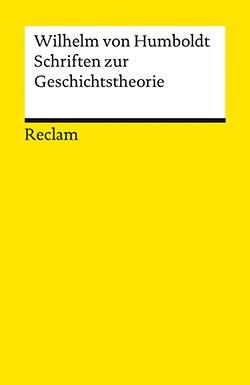 Wilhelm von Humboldt, Schriften zur Geschichtstheorie