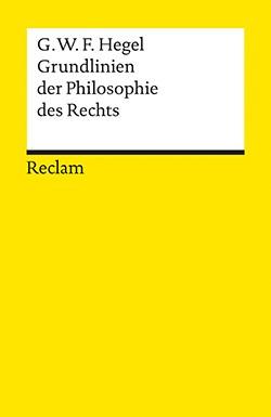 Hegel, G. W. F., Grundlinien der Philosophie des Rechts