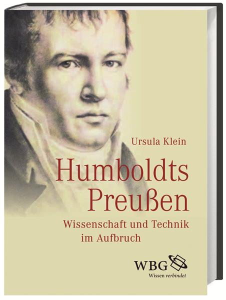 Klein, Ursula; Humboldts Preußen - Wissenschaft und Technik im Aufbruch