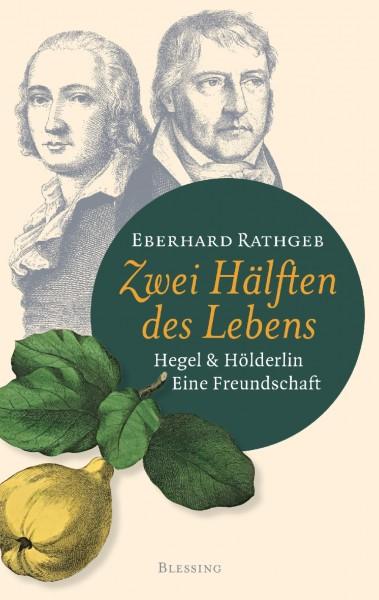 Rathgeb, Eberhard; Zwei Hälften des Lebens. Hegel und Hölderlin. Eine Freundschaft