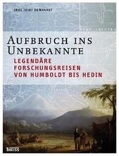 Aufbruch ins Unbekannte - Legendäre Forschungsreisen von Humboldt bis Hedin